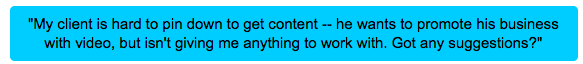 My client is hard to pin down about video content